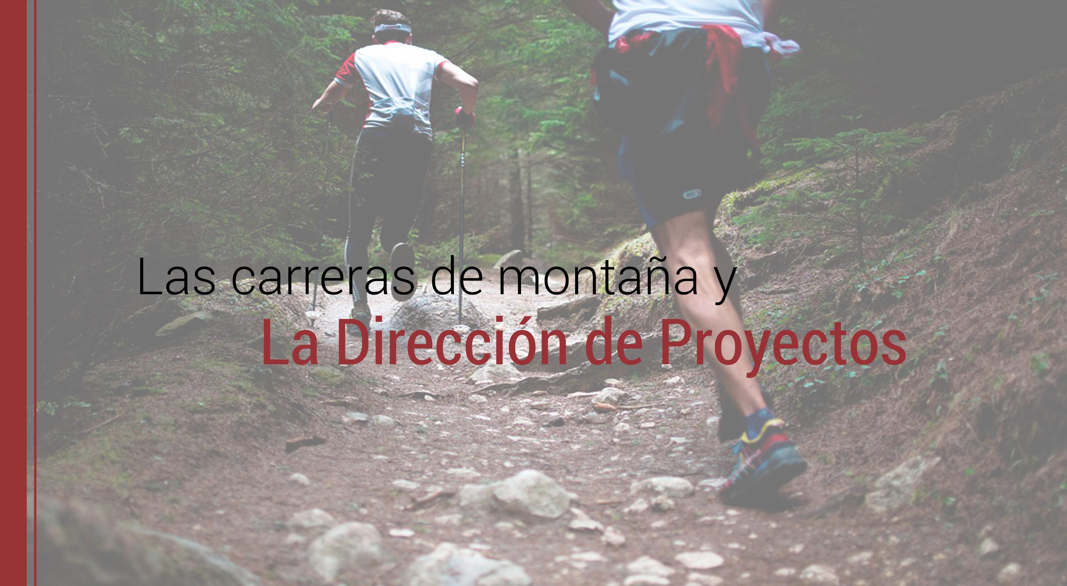 carreras-montana-direccion-de-proyectos Las carreras de montaña y las metodologías de Dirección de Proyectos