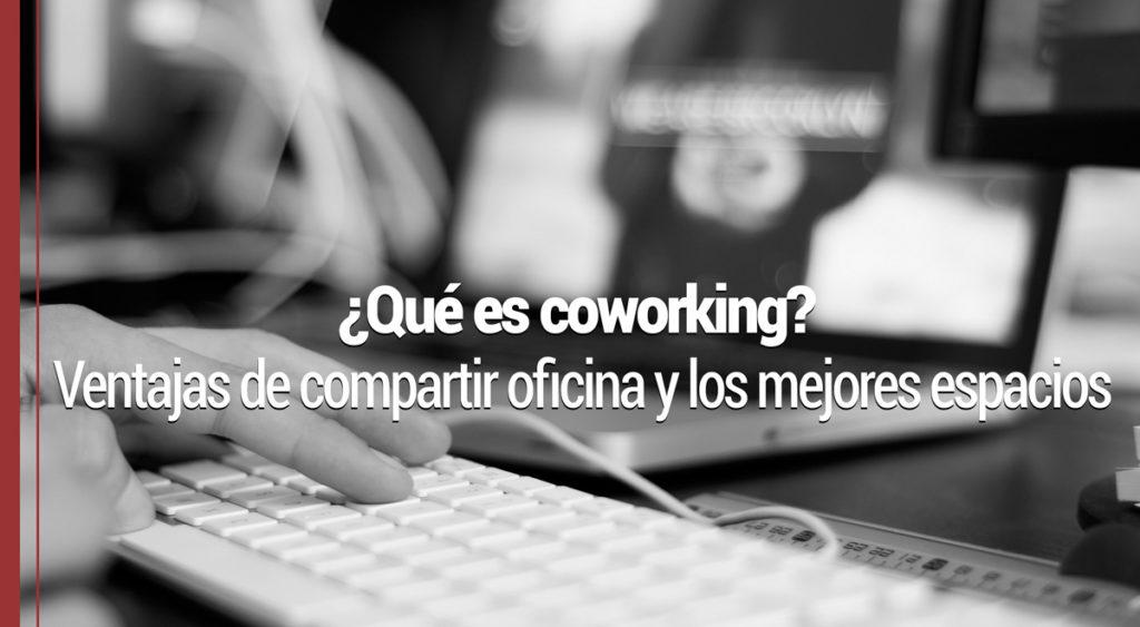 ¿Qué es coworking? Ventajas de compartir oficina y los mejores espacios