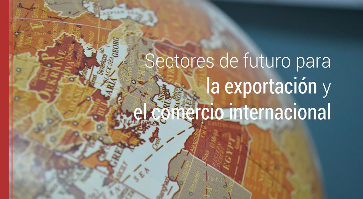 sectores-futuro-exportacion-comercio Sectores de futuro para la exportación y el comercio internacional