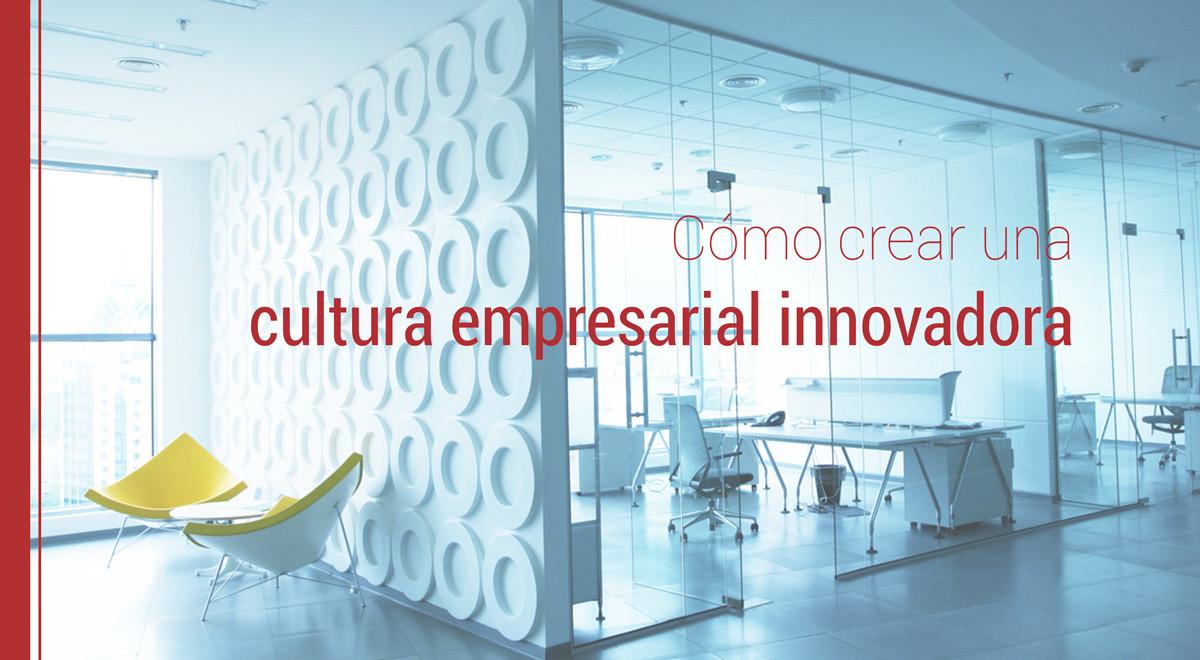 como-crear-cultura-empresarial-innovadora Cómo crear una cultura empresarial innovadora