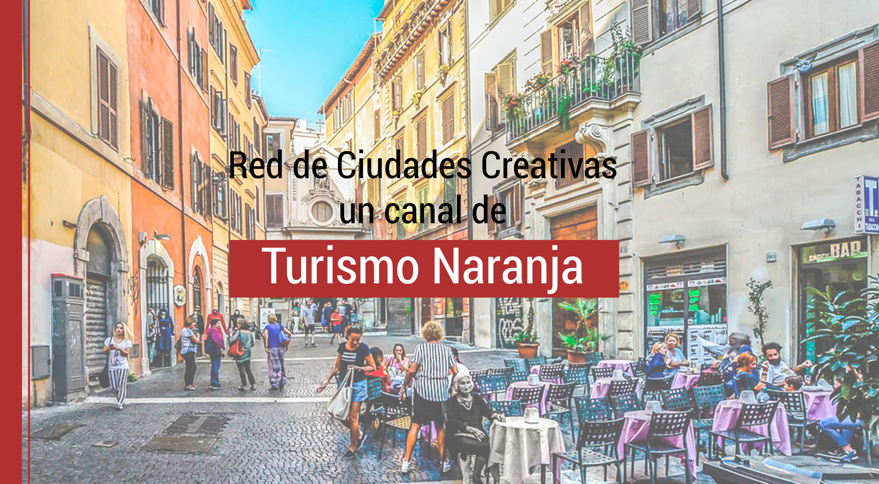 ciudades-creativas-turismo-naranja Red de Ciudades Creativas un canal de Turismo Naranja
