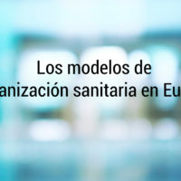 modelos-organizacion-sanitaria-europa-200x200 Los modelos de organizaciones sanitarias en Europa