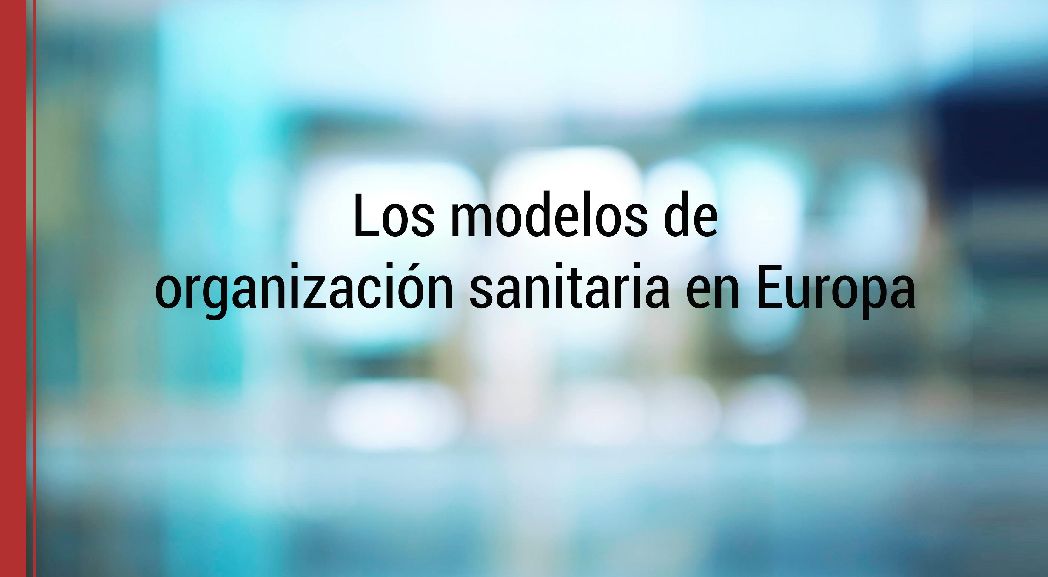 modelos-organizacion-sanitaria-europa Los modelos de organizaciones sanitarias en Europa