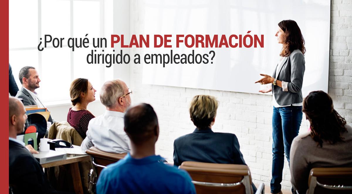 plan-formacion-empleados ¿Por qué un Plan de Formación dirigido a empleados?