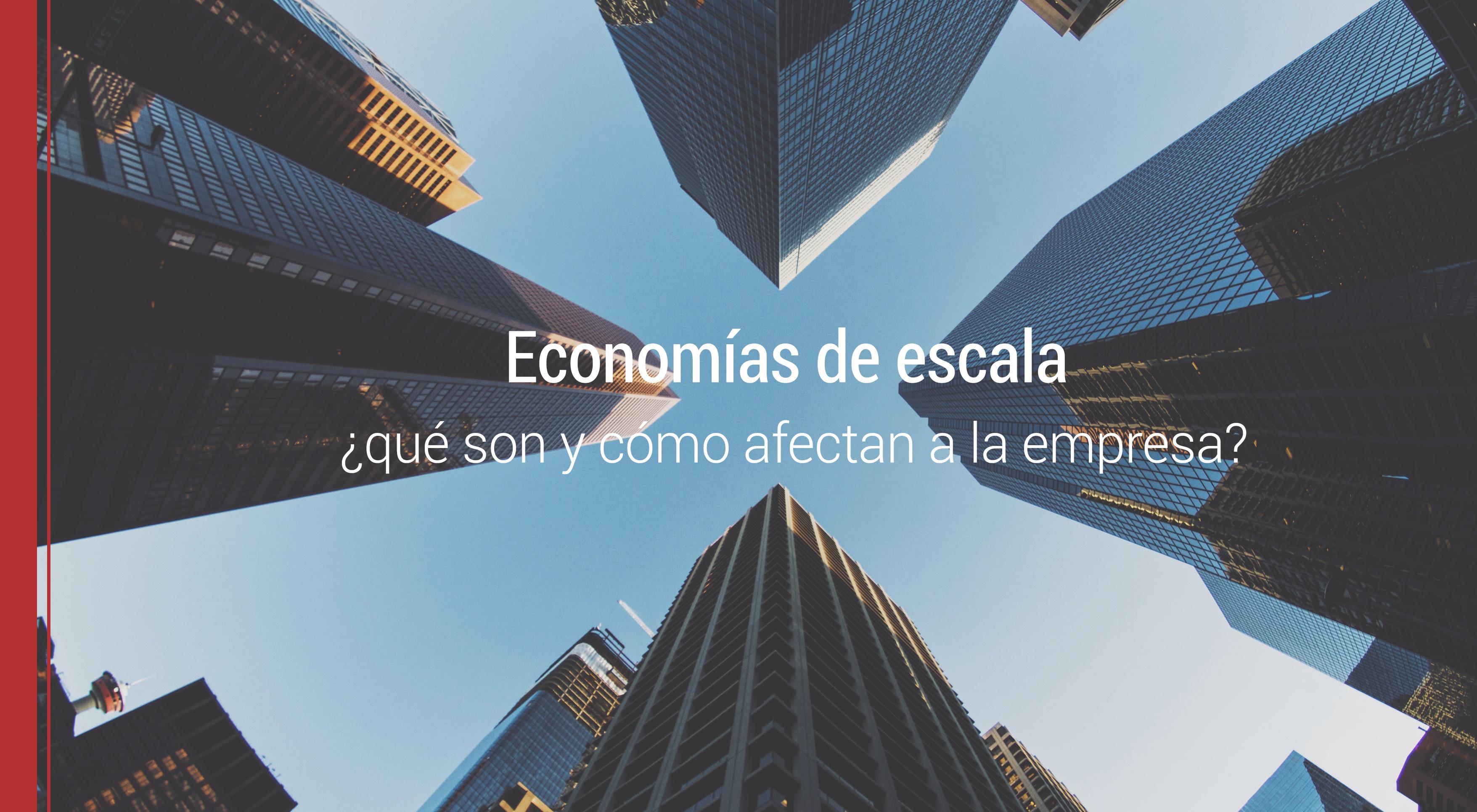 economias-de-escala-empresa Economías de escala, ¿qué son y cómo afectan a la empresa?