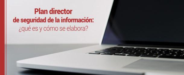plan-director-seguridad-informacion-610x250 El plan director de seguridad de la información: ¿qué es y cómo se elabora?