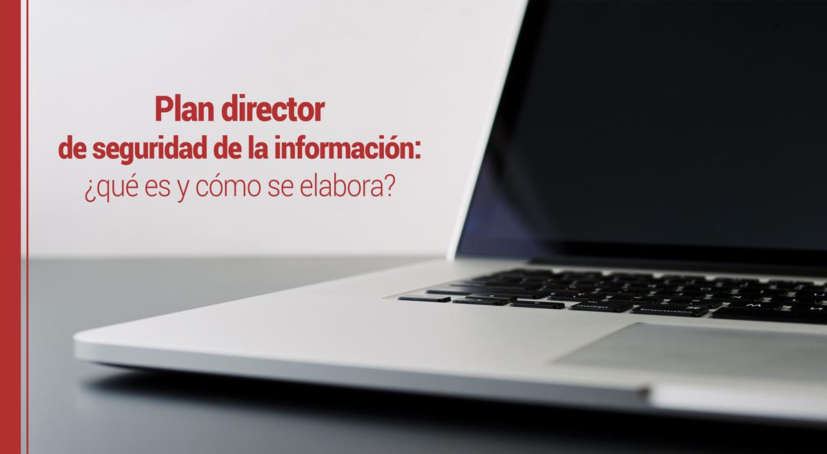 plan-director-seguridad-informacion El plan director de seguridad de la información: ¿qué es y cómo se elabora?