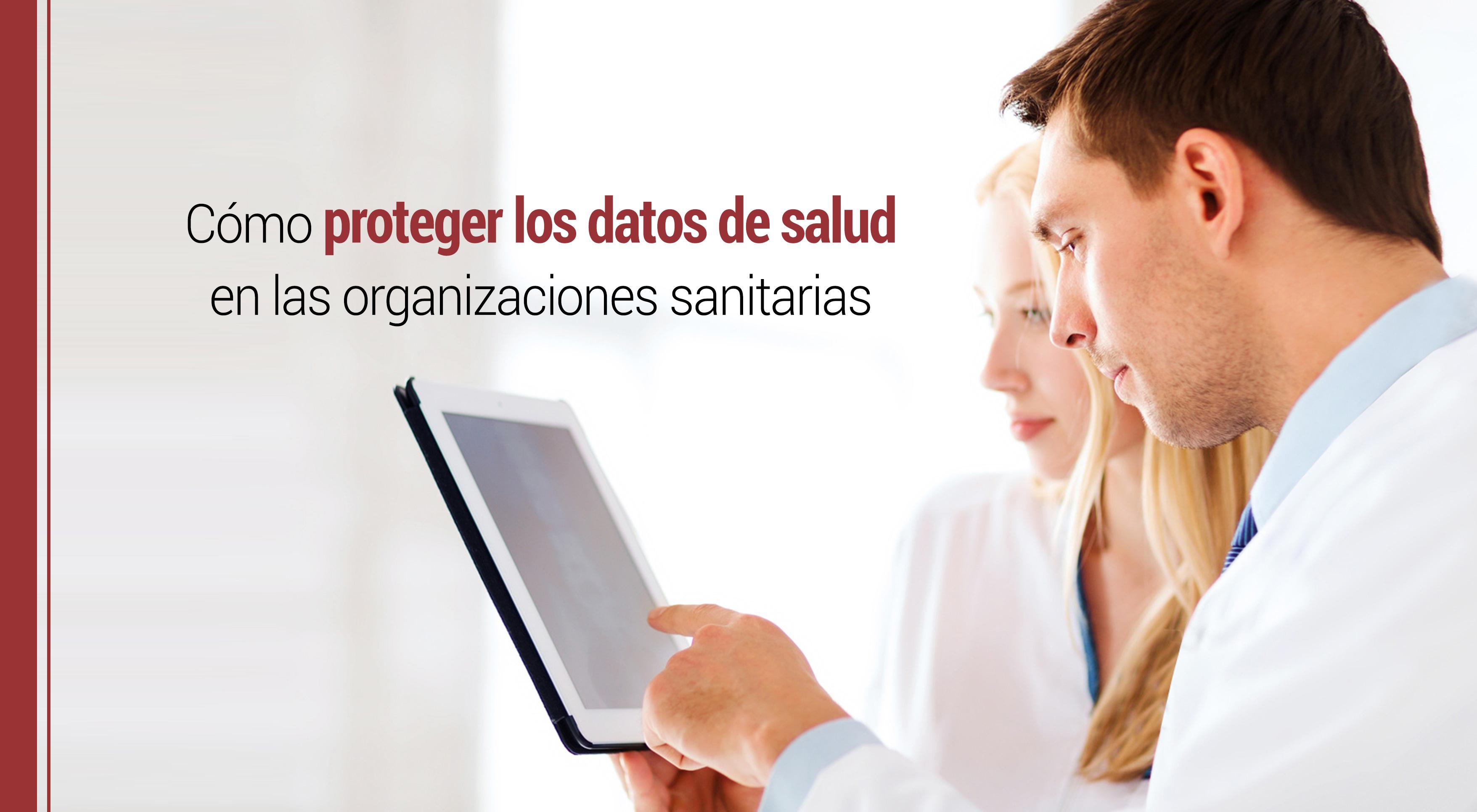 como-proteger-datos-salud-sanitarias Cómo proteger los datos de salud en las organizaciones sanitarias