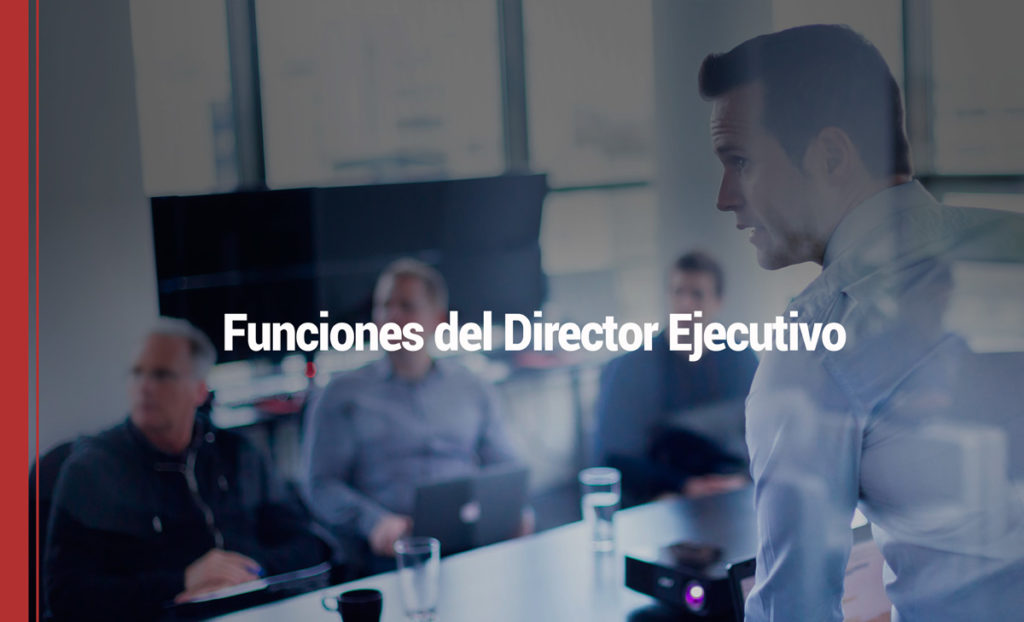 7 funciones y tareas que puedes ejercer si eres director ejecutivo