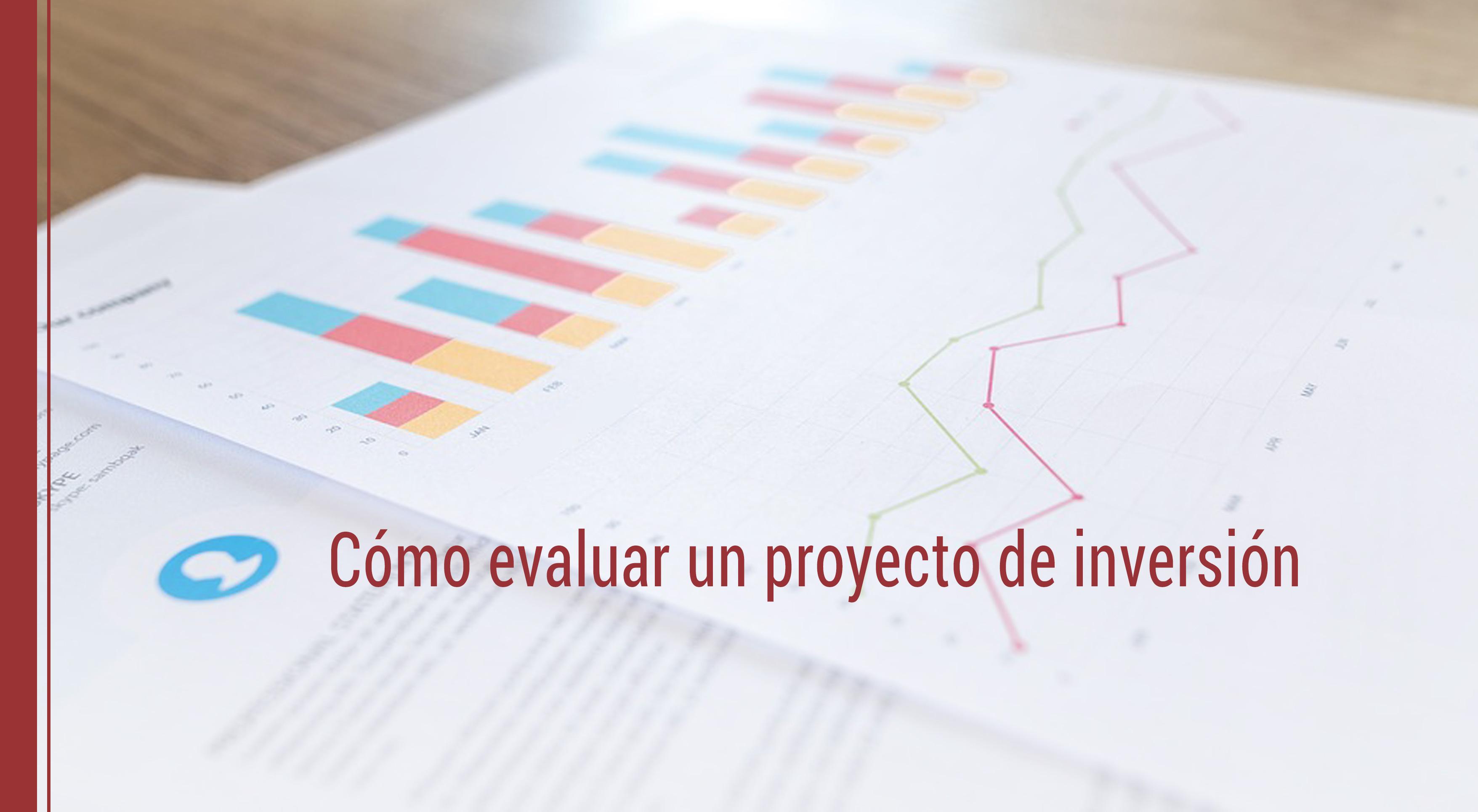 como-evaluar-un-proyecto-de-inversion ¿Cómo evaluar un proyecto de inversión?