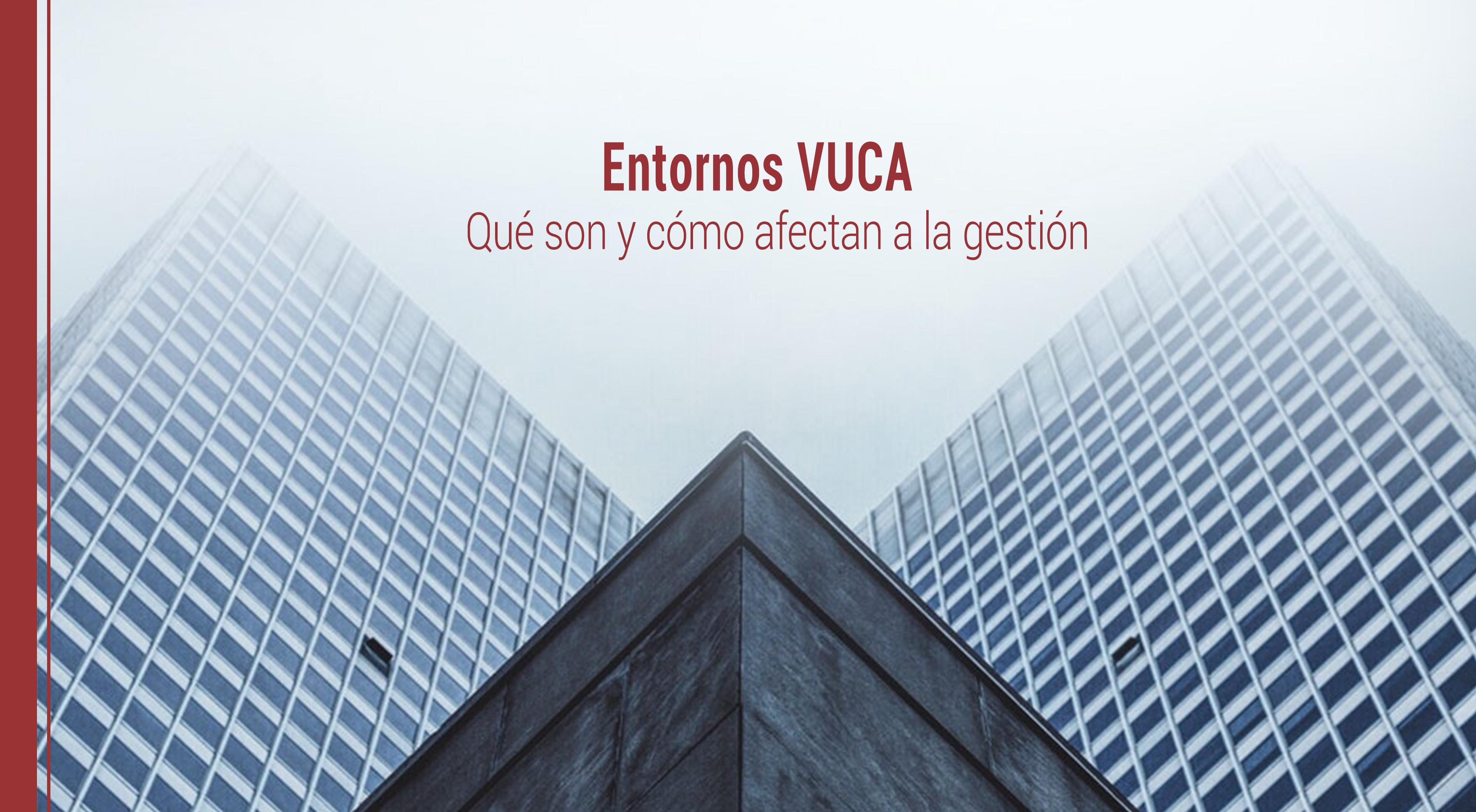 entornos-vuca-que-son-gestion Qué son los entornos VUCA y cómo afectan a la gestión
