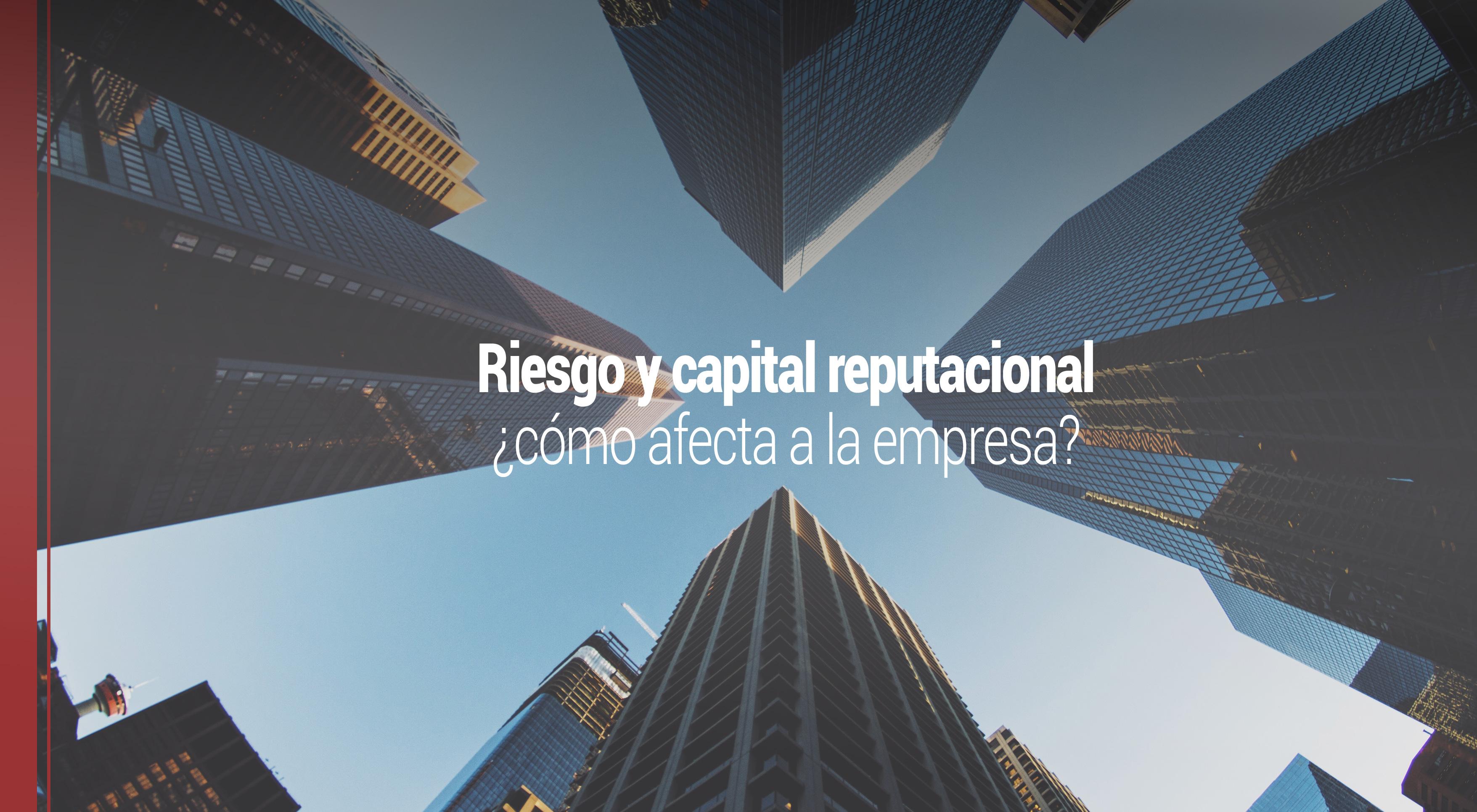 riesgo-capital-reputacional-empresa Riesgo y capital reputacional: cómo afectan a una empresa