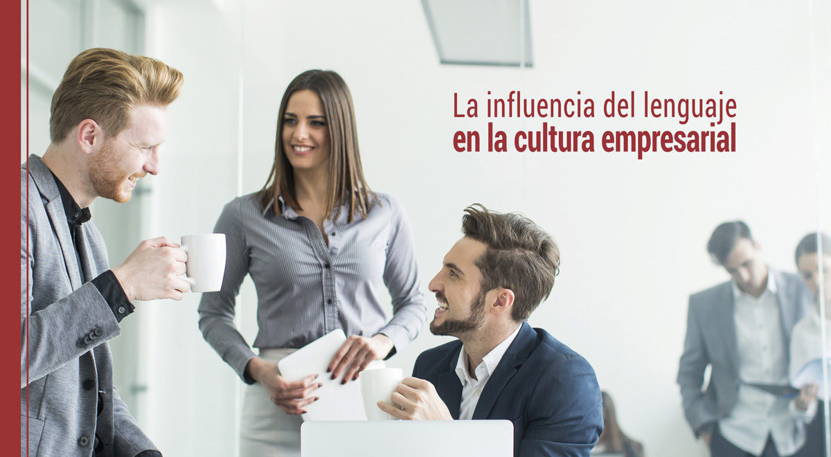 influencia-lenguaje-cultura-empresarial La influencia del lenguaje en la cultura empresarial