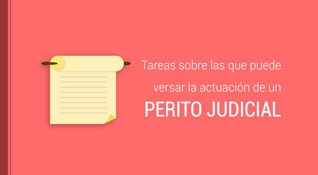 Tareas sobre las que puede versar la actuación de un perito judicial