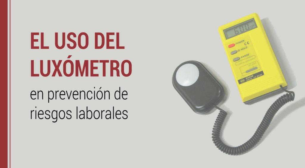 uso-luxometro-prl-1024x563 Uso del luxómetro en Prevención de Riesgos Laborales