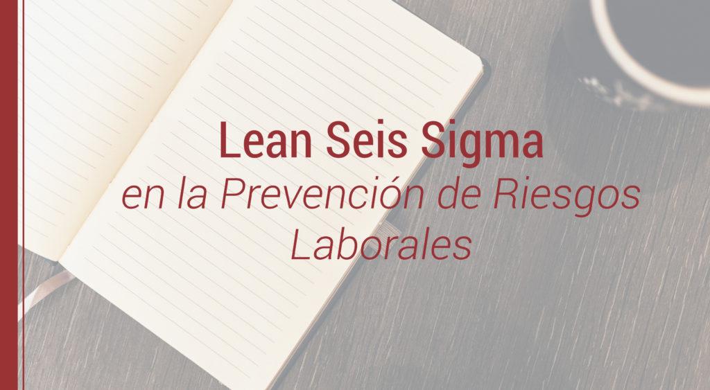 ventajas-lean-six-sigma-prl-1024x563 Ventajas de aplicar Lean Six Sigma en nuestro Plan de Prevención de Riesgos