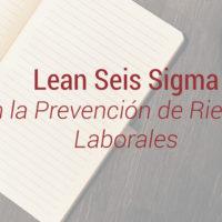 ventajas-lean-six-sigma-prl-200x200 Ventajas de aplicar Lean Six Sigma en nuestro Plan de Prevención de Riesgos