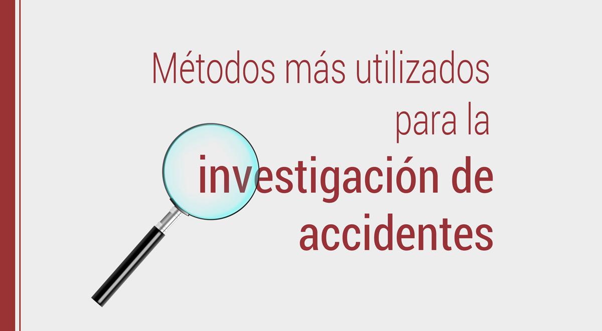 metodos-investigacion-accidentes Los métodos más utilizados para la investigación de accidentes