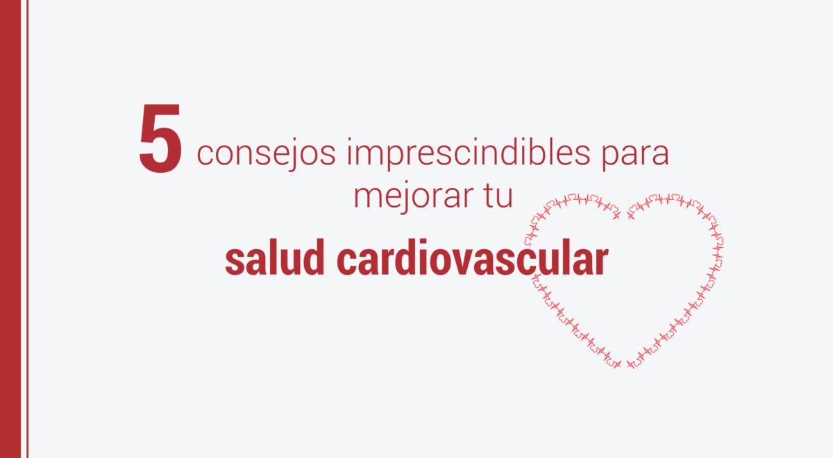 consejos-mejorar-salud-cardiovascular Salud Cardiovascular: 5 consejos imprescindibles