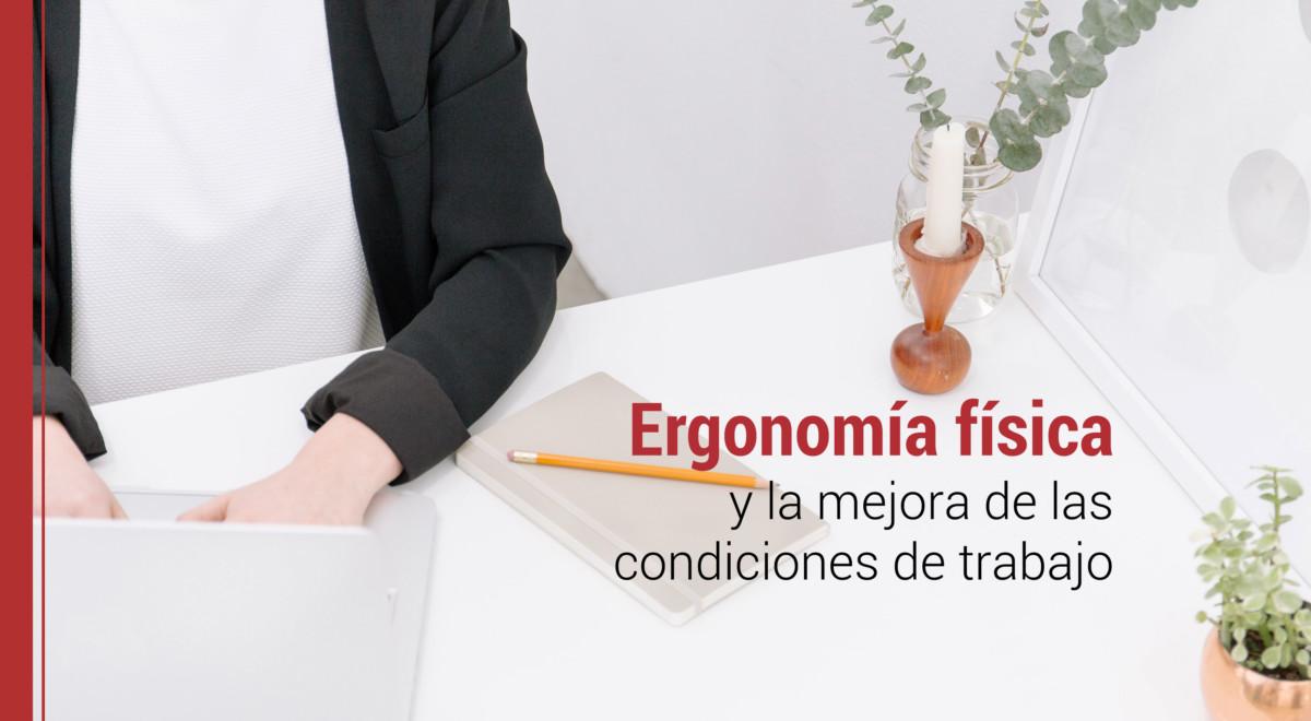 ergonomia-fisica-condiciones-de-trabajo Ergonomía física: factor clave en las condiciones de trabajo