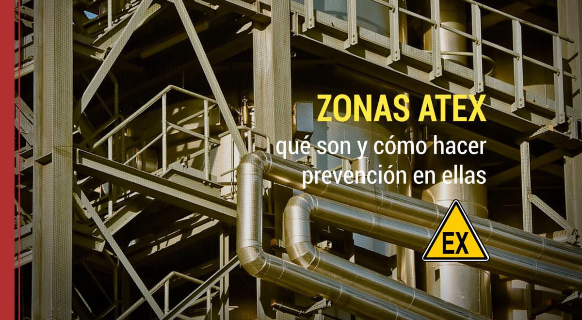 Zonas Atex: qué son y cómo hacer prevención en ellas