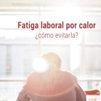 fatiga-laboral-calor-como-evitarla-200x200 Fatiga laboral por calor: cómo evitarla