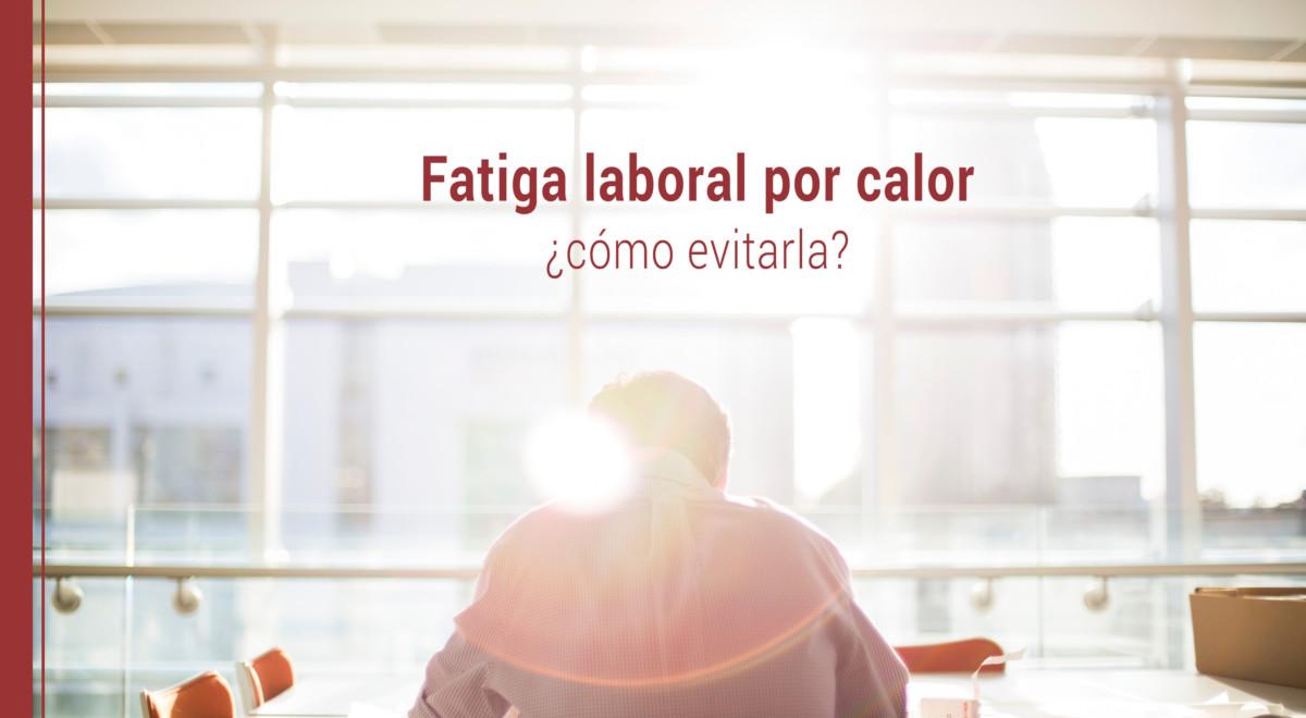 fatiga-laboral-calor-como-evitarla Fatiga laboral por calor: cómo evitarla