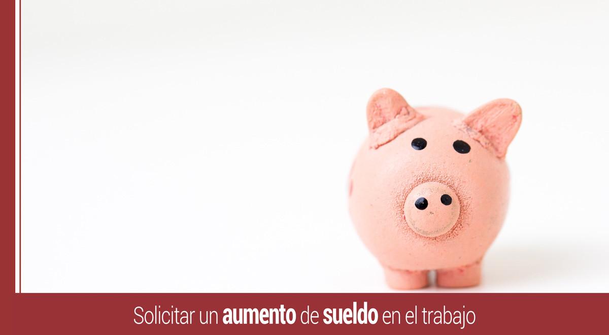 solicitar-aumento-sueldo Solicitar un aumento de sueldo en el trabajo