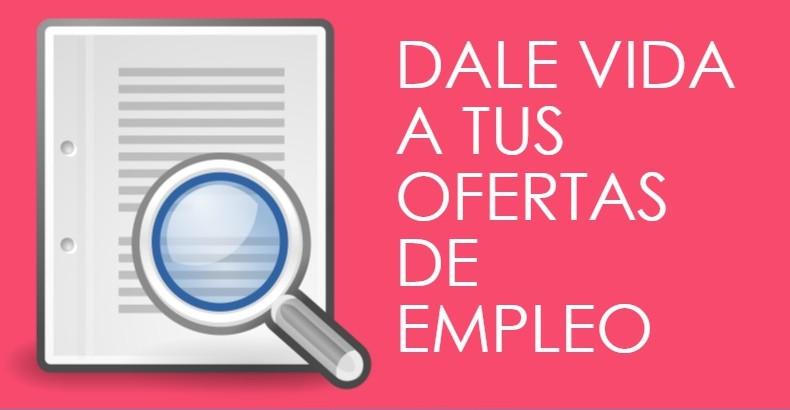 OFERTAS- ¡Dale vida a tus ofertas de empleo!