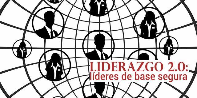 lideres-base-segura Liderazgo 2.0; líderes de base segura