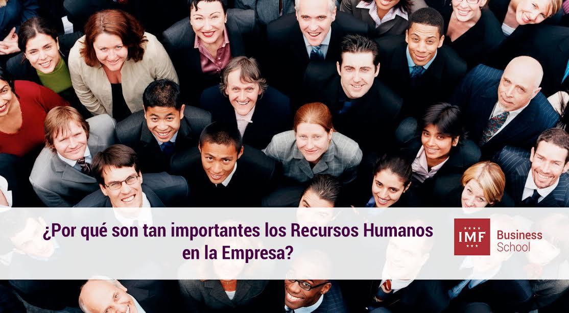¿Por qué es tan importante la gestión de los Recursos  Humanos en la Empresa?
