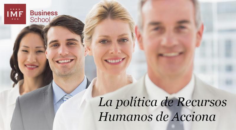 Politica-de-RRHH-de-Acciona La política de Recursos Humanos de ACCIONA