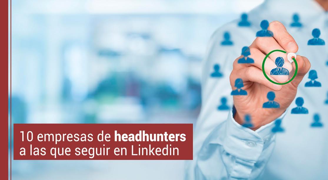 10-empresas-de-headhunters-a-las-que-seguir-en-Linkedin 10 empresas de headhunters a las que seguir en Linkedin