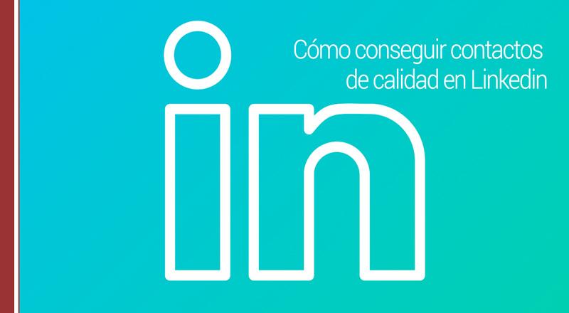 contactos-linkedin Cómo conseguir más contactos, y de alta calidad, en Linkedin