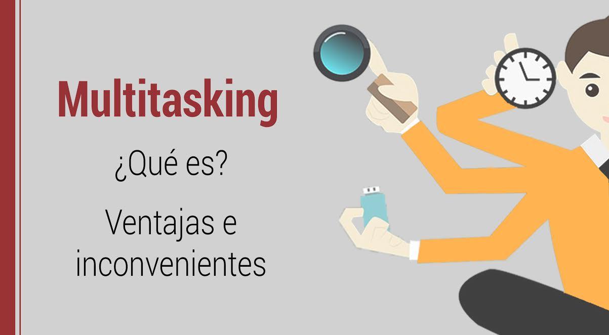 Muktitasking-ventajas-e-inconvenientes Multitasking: ¿qué es?. Sus ventajas e inconvenientes