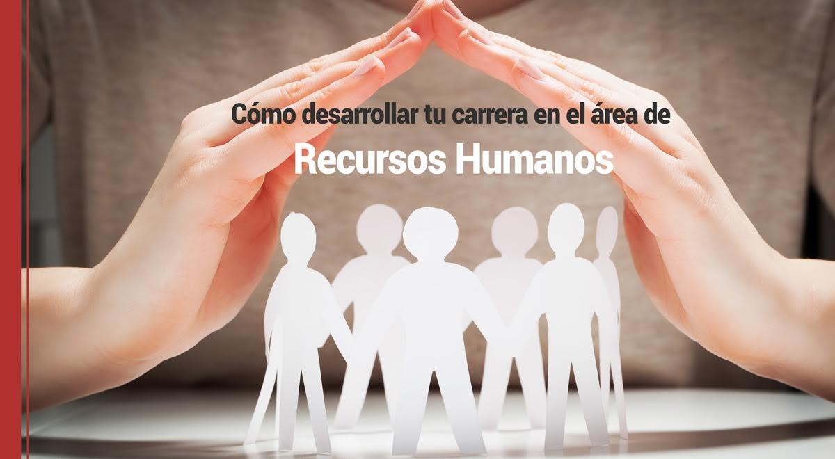 Cómo desarrollar tu carrera en el área de Recursos Humanos