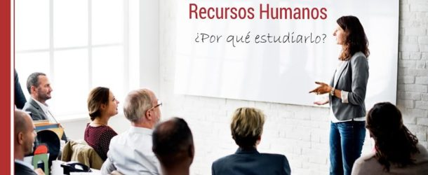 Recursos-Humanos-por-que-estudiarlo-610x250 Recursos Humanos, ¿por qué estudiarlo?