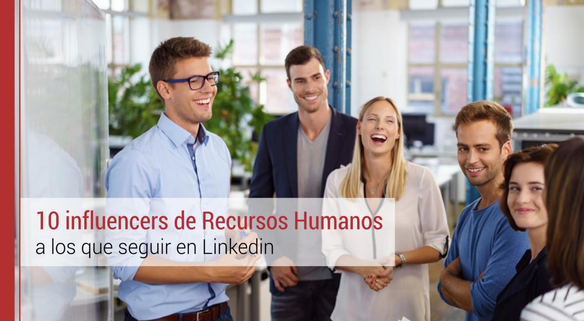10 influencers de Recursos Humanos a los que seguir en Linkedin