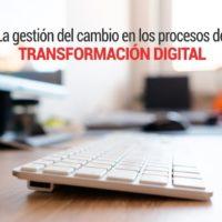 La-gestión-del-cambio-en-los-procesos-de-transformación-digital-200x200 La gestión del cambio en los procesos de transformación digital