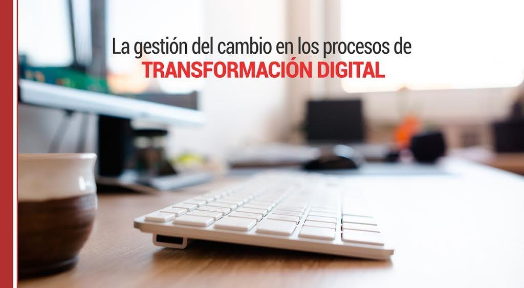 La gestión del cambio en los procesos de transformación digital
