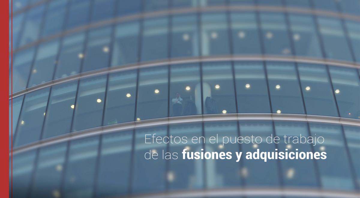 efectos-puesto-de-trabajo-fusiones-y-adquisiciones Efectos en el puesto de trabajo de las fusiones y adquisiciones