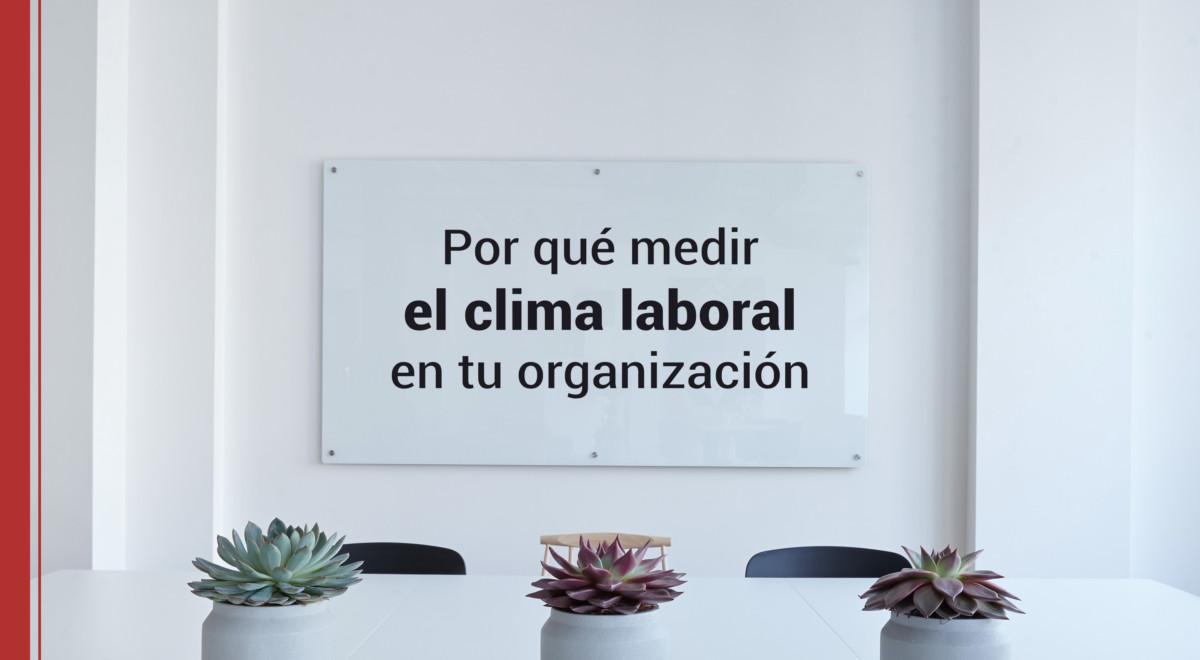 por-que-medir-el-clima-laboral-en-tu-organizacion ¿Por qué debes medir el clima laboral en tu organización?