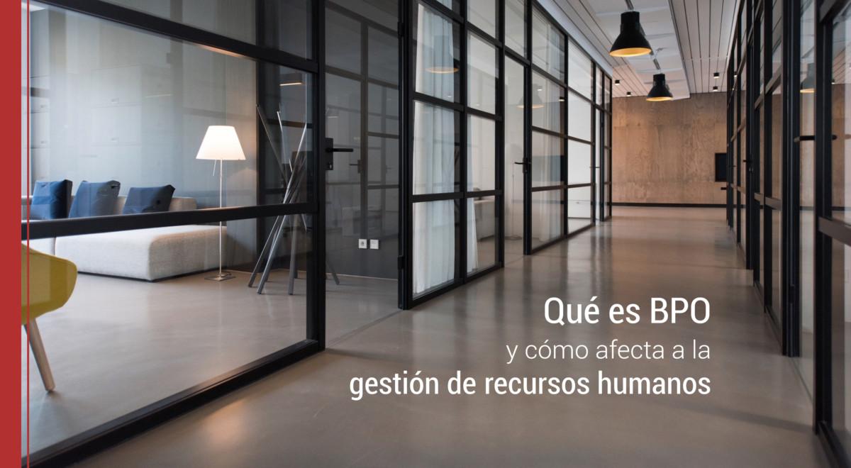 que-es-bpo-como-afecta-gestion-de-recursos-humanos Qué es BPO y cómo afecta a la gestión de recursos humanos