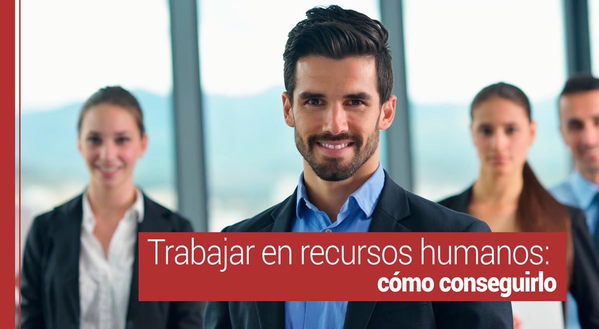 Trabajar en recursos humanos: cómo conseguirlo