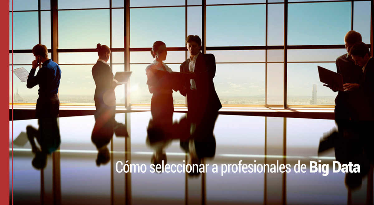 big-data-profesionales Cómo seleccionar a profesionales de Big Data