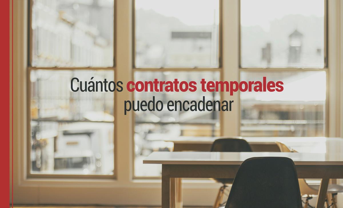 ¿Cuántos contratos temporales se pueden encadenar?