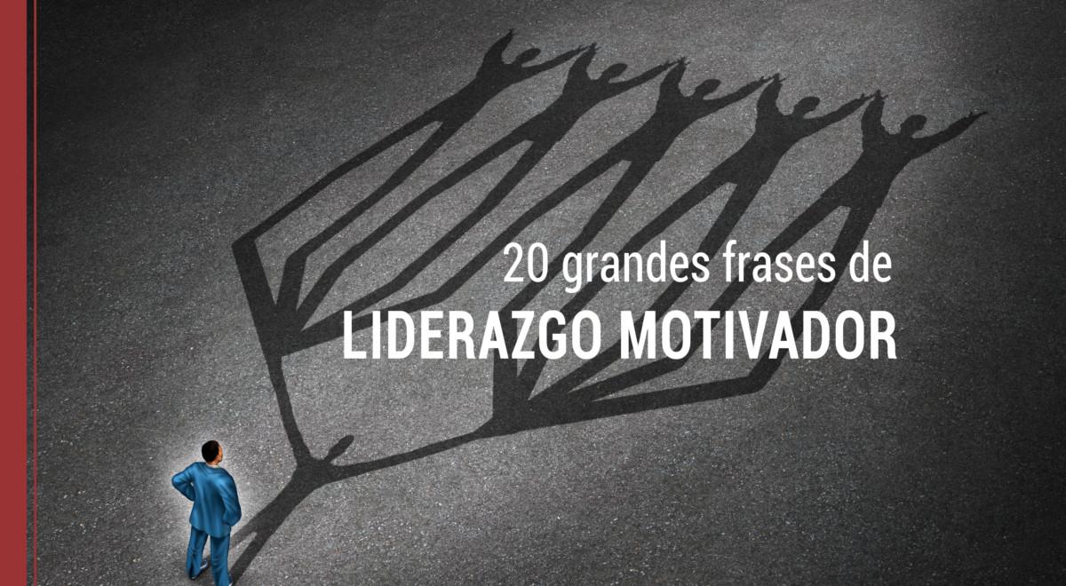 20-grandes-frases-de-liderazgo-motivador 20 grandes frases de liderazgo motivador