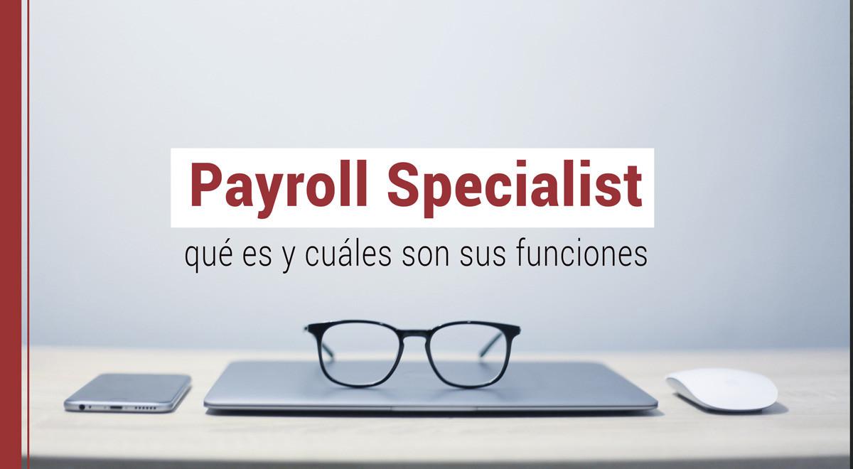 playroll-specialist Payroll Specialist: qué es y cuáles son sus funciones