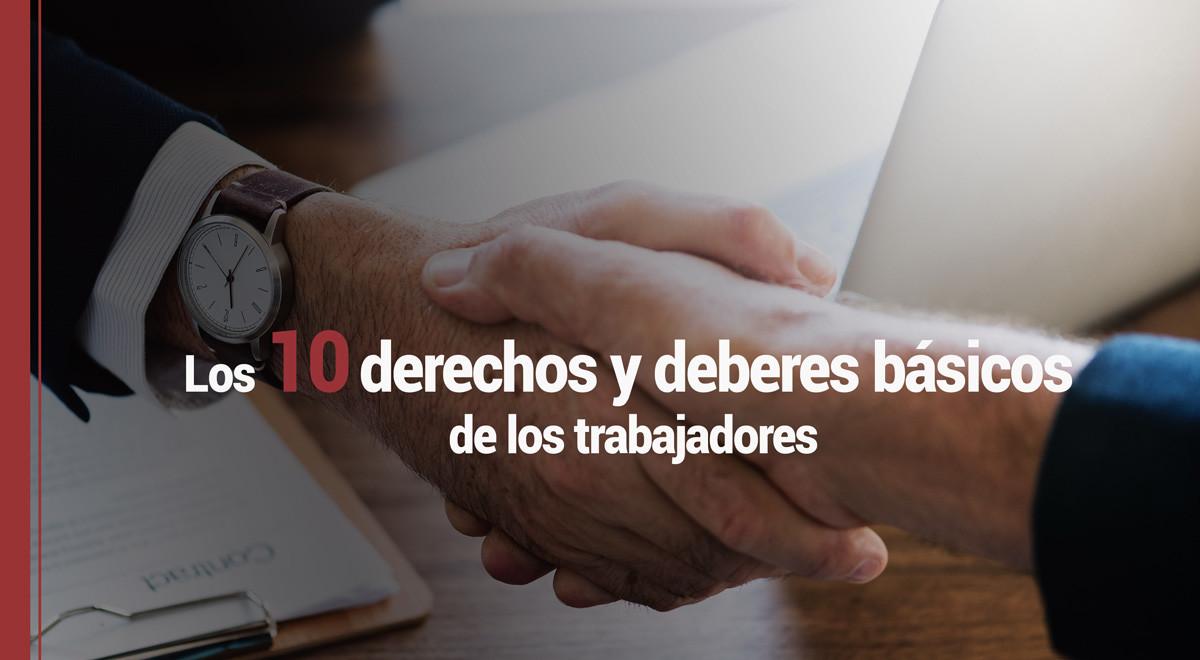 Los 10 derechos y deberes básicos de los trabajadores