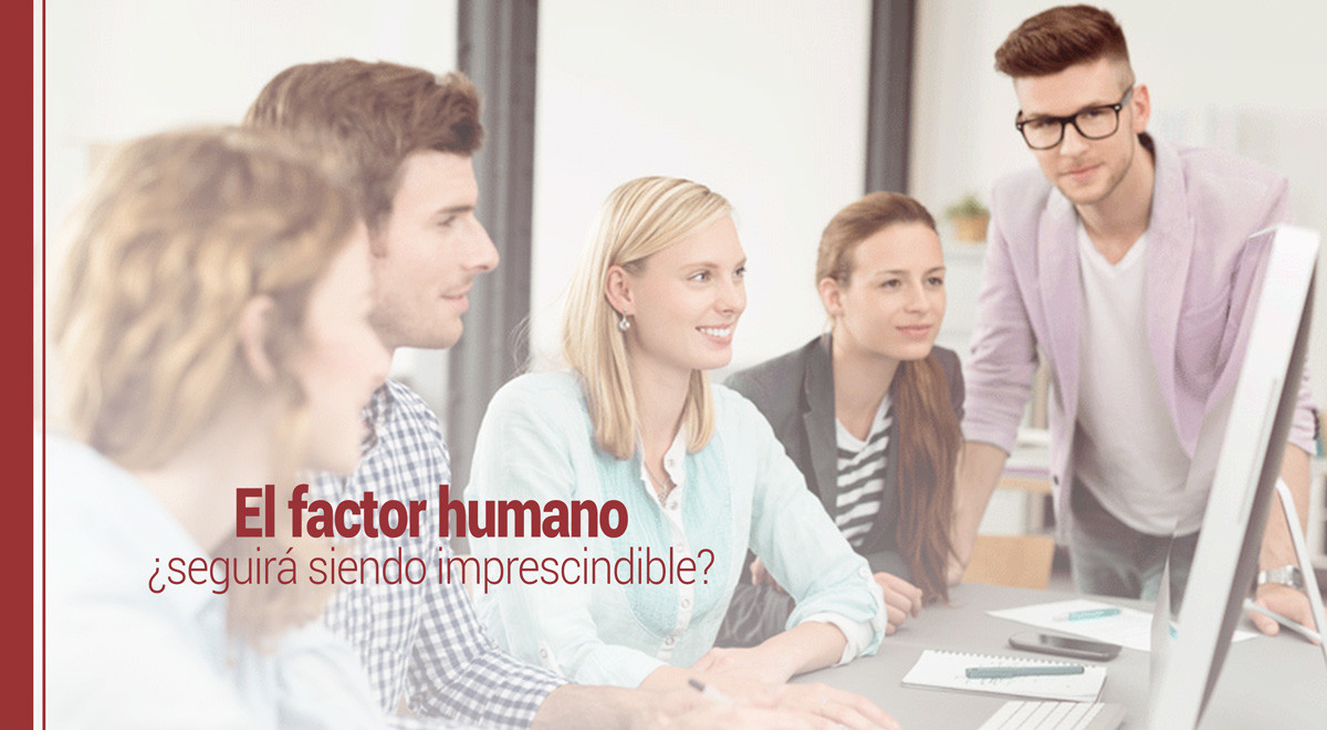 el-factor-humano-seguira-siendo-imprescindible El factor humano ¿seguirá siendo imprescindible?